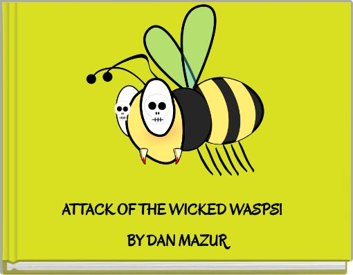 ATTACK OF THE WICKED WASPS!