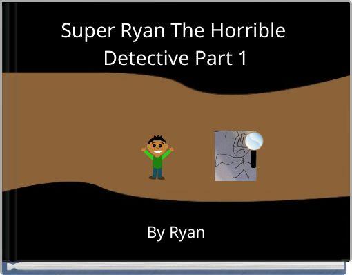 Super Ryan The Horrible Detective Part 1