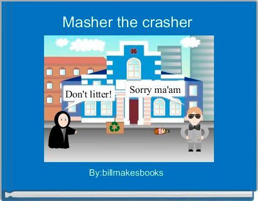 Masher the crasher