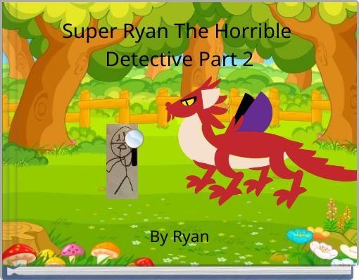Super Ryan The Horrible Detective Part 2
