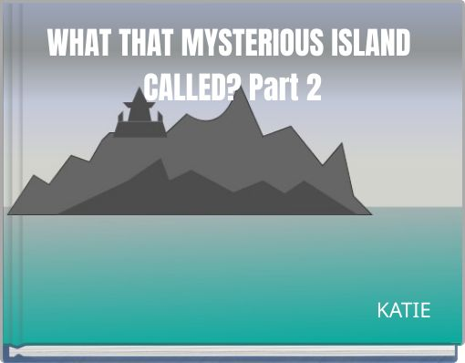 WHAT THAT MYSTERIOUS ISLAND CALLED? Part 2