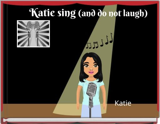Katie sing (and do not laugh)