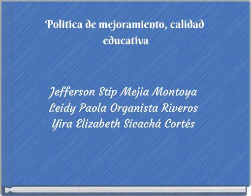 Politica de mejoramiento, calidad educativa