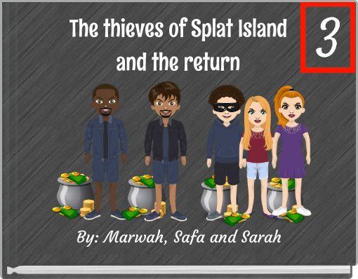 The thieves of Splat Islandand the return