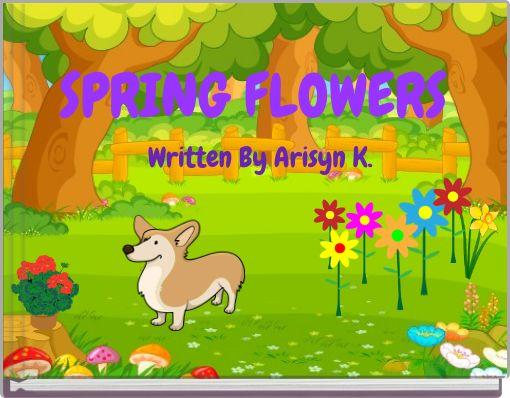 SPRING FLOWERS Written By Arisyn K.