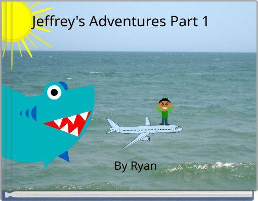 Jeffrey's Adventures Part 1