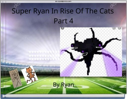 Super Ryan In Rise Of The Cats Part 4