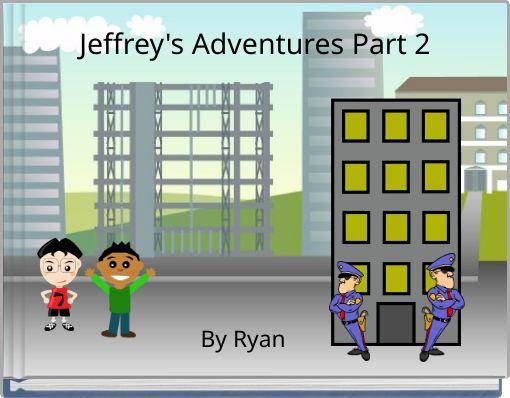 Jeffrey's Adventures Part 2