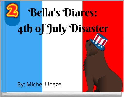 Bella's Diares:4th of July Disaster