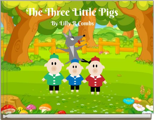 The Three Little PigsBy Lilly R Combs