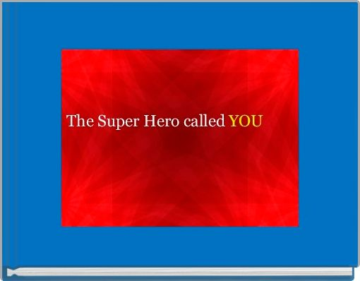 The Super Hero called YOU