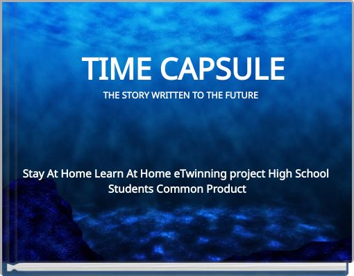 TIME CAPSULETHE STORY WRITTEN TO THE FUTURE