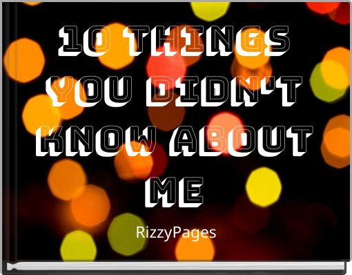 10 thingsyou didn'tknow abouTME