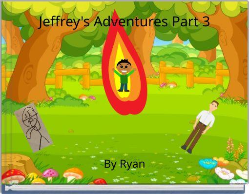 Jeffrey's Adventures Part 3