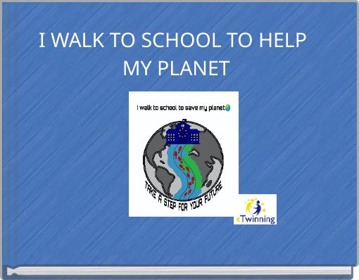 I WALK TO SCHOOL TO HELP  MY  PLANET