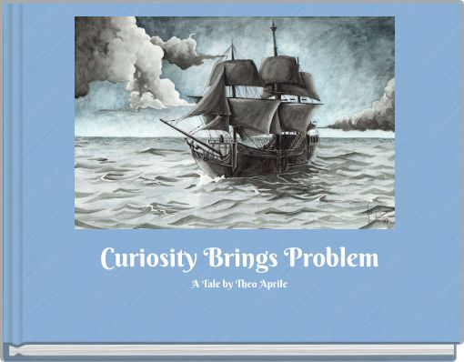 Curiosity Brings ProblemA Tale by Theo Aprile