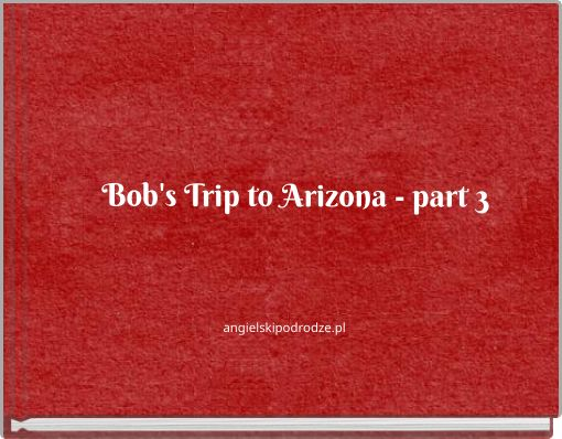 Bob's Trip to Arizona - part 3