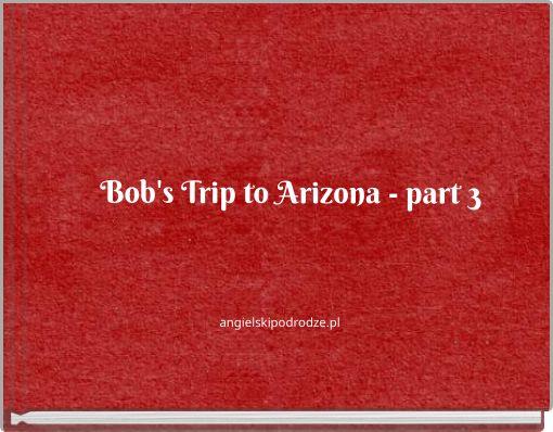Bob's Trip to Arizona - part 3