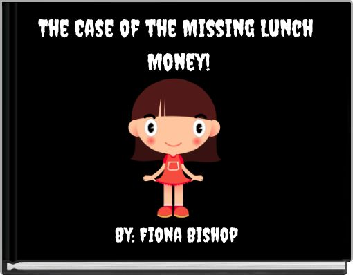 The Case of the Missing Lunch Money!