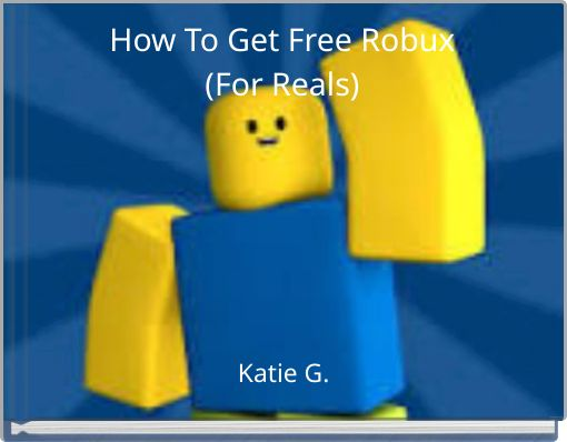 How To Get Free Robux(For Reals)