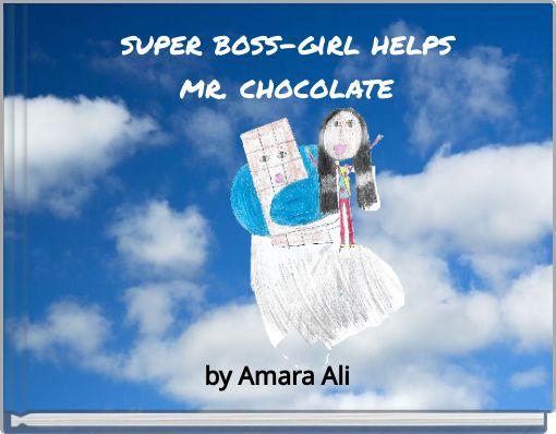 super boss-girl helps mr. chocolate