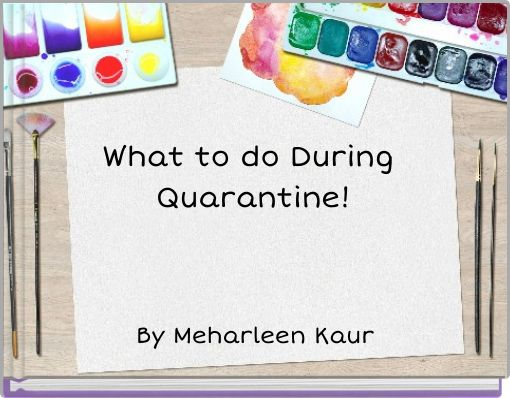 What to do During Quarantine!
