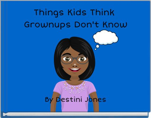 Things Kids Think Grownups Don't Know