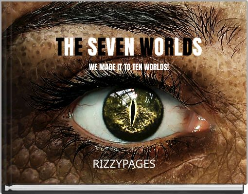 THE SEVEN WORLDSWE MADE IT TO TEN WORLDS!