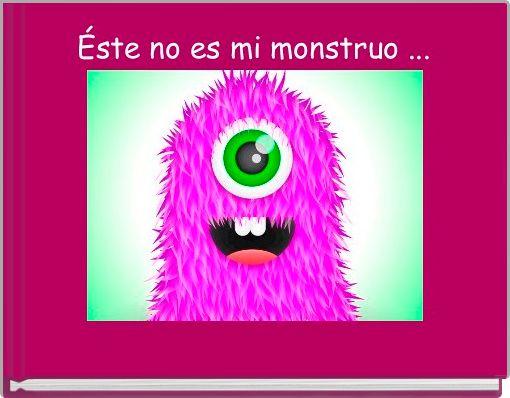 Éste no es mi monstruo ...