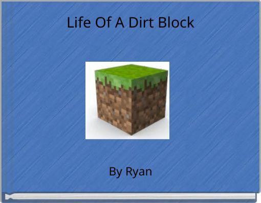 Life Of A Dirt Block