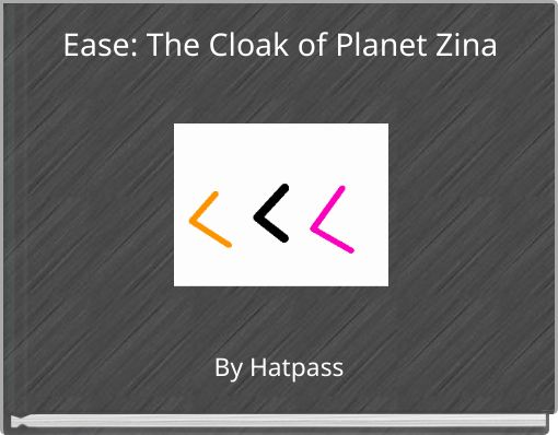 Ease: The Cloak of Planet Zina