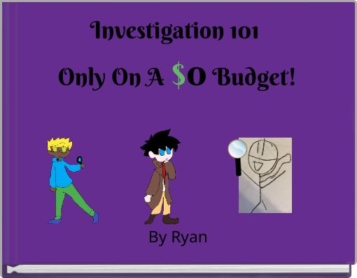 Investigation 101 Only On A $0 Budget!