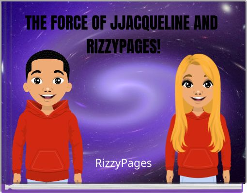 THE FORCE OF JJACQUELINE AND RIZZYPAGES!