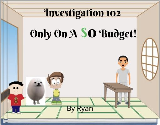 Investigation 102 Only On A $0 Budget!