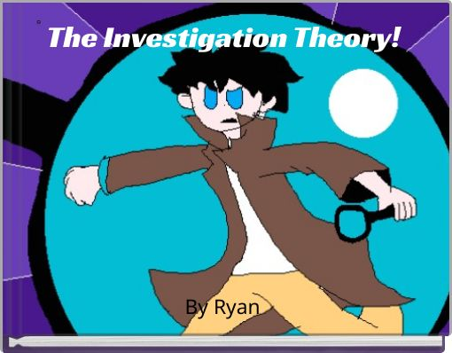 The Investigation Theory!