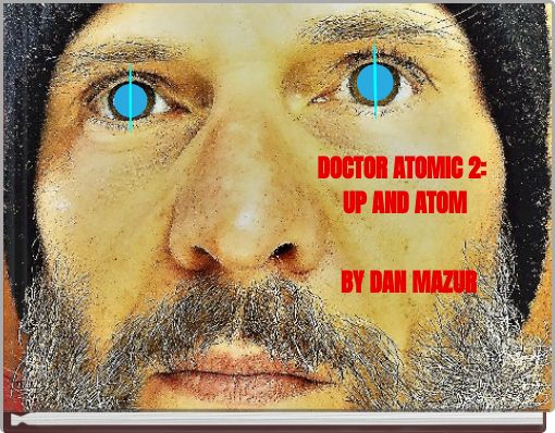 DOCTOR ATOMIC 2: UP AND ATOM