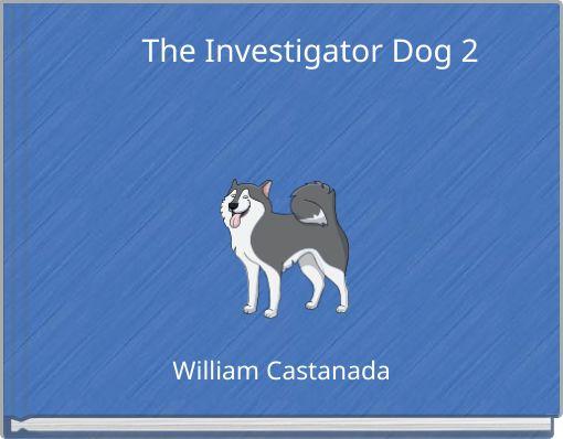The Investigator Dog 2