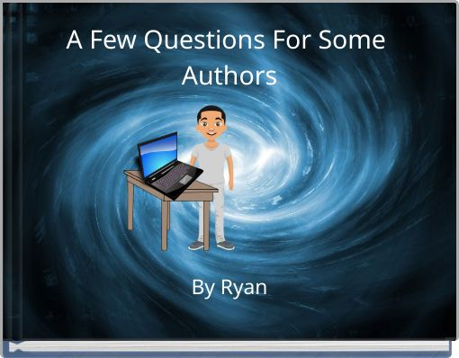 A Few Questions For Some Authors