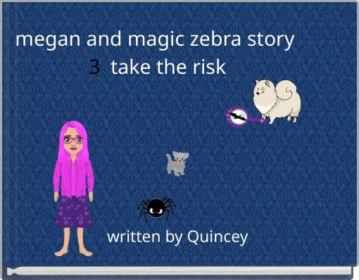 megan and magic zebra story 3take the risk