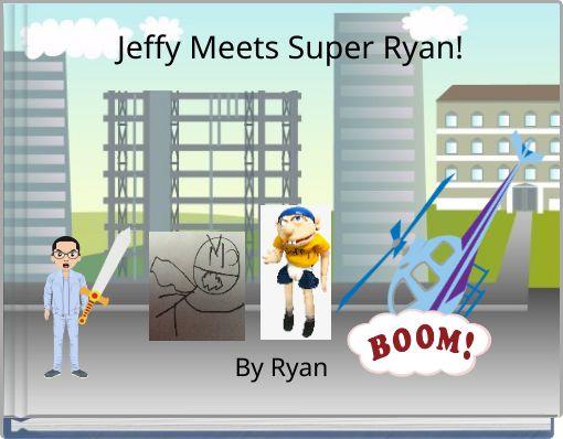 Jeffy Meets Super Ryan!