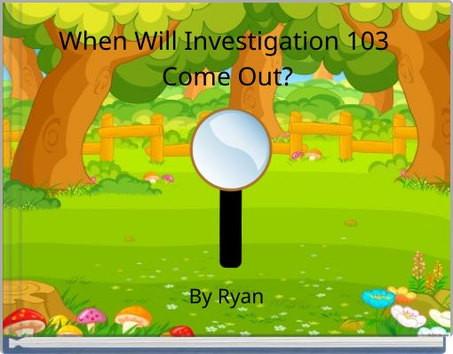 When Will Investigation 103 Come Out?