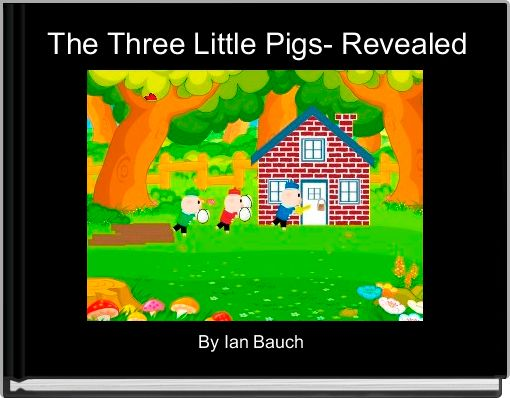 The Three Little Pigs- Revealed