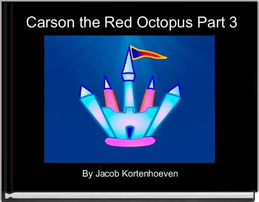 Carson the Red Octopus Part 3