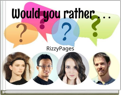 Would you rather . . .