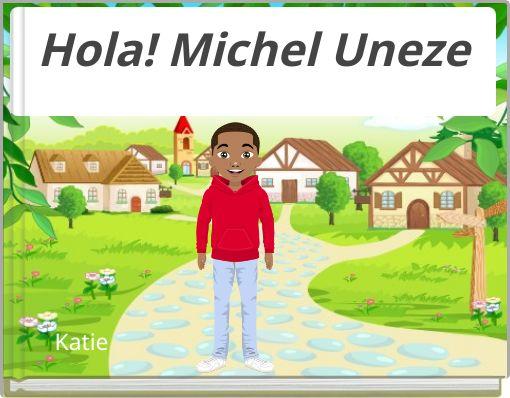 Hola! Michel Uneze