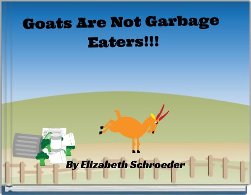 Goats Are Not Garbage Eaters!!!