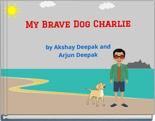 My Brave Dog Charlieby Akshay Deepak andArjun Deepak