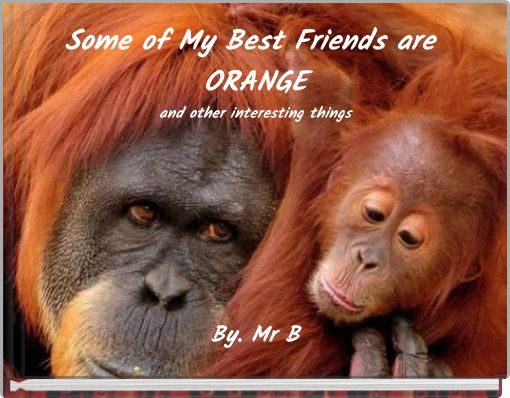 Some of My Best Friends are ORANGEand other interesting things