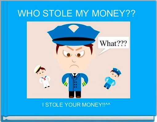WHO STOLE MY MONEY??