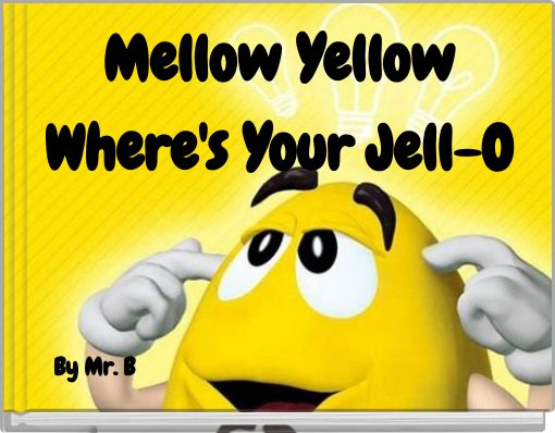 Mellow YellowWhere'sYourJell-O